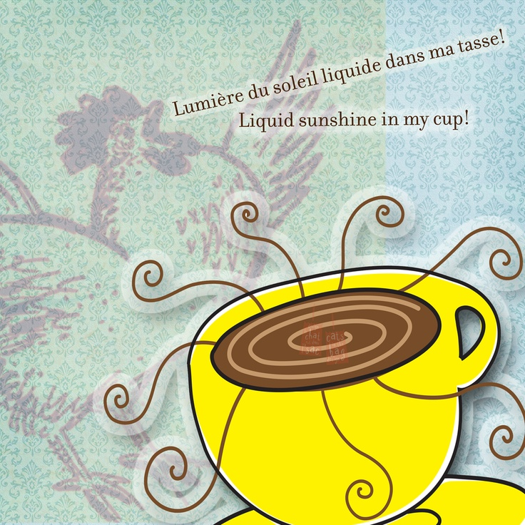 Liquid sunshine in my cup. What my coffee says to me