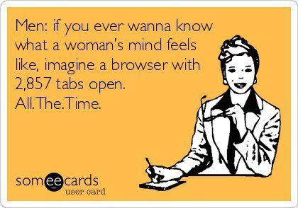wanna know what a womans mind feels like