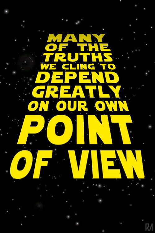 Obi Wan Kenobi Star Wars Quote. Many of the truths we cling to depend greatly on our own point of view
