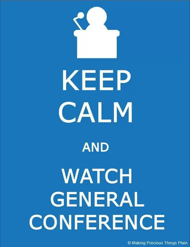 Keep calm & watch General Conference