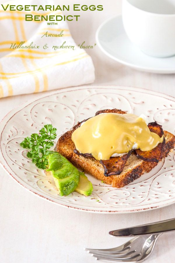 Vegetarian Eggs Benedict with Avocado Hollandaise and mushroom bacon ...
