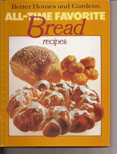 Better homes and gardens all time favorite bread recipes 1979 hardcover 7 better homes and gardens