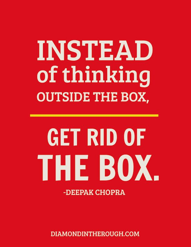 "This is one of my favorite quotes!! ""Instead of thinking outside the box...Get rid of the box."" -Deepak Chopra #30DaysOfOriginality"