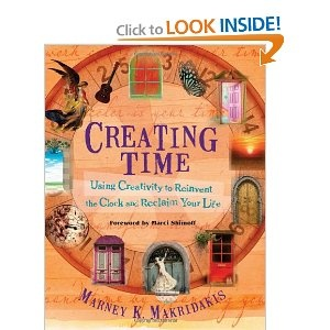 Creating Time: Using Creativity to Reinvent the Clock and Reclaim Your Life by Marney K. Makridakis