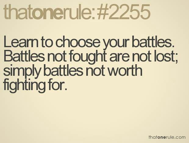 Choose your battles Quotes Pinterest