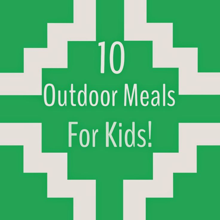 10 Easy Meal Ideas for Kids to eat Outdoors!