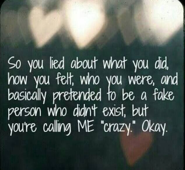 You lied and i m the crazy one