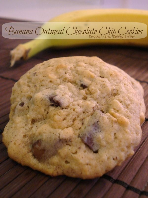 Dessert Now, Dinner Later! : Banana Oatmeal Chocolate Chip Cookies