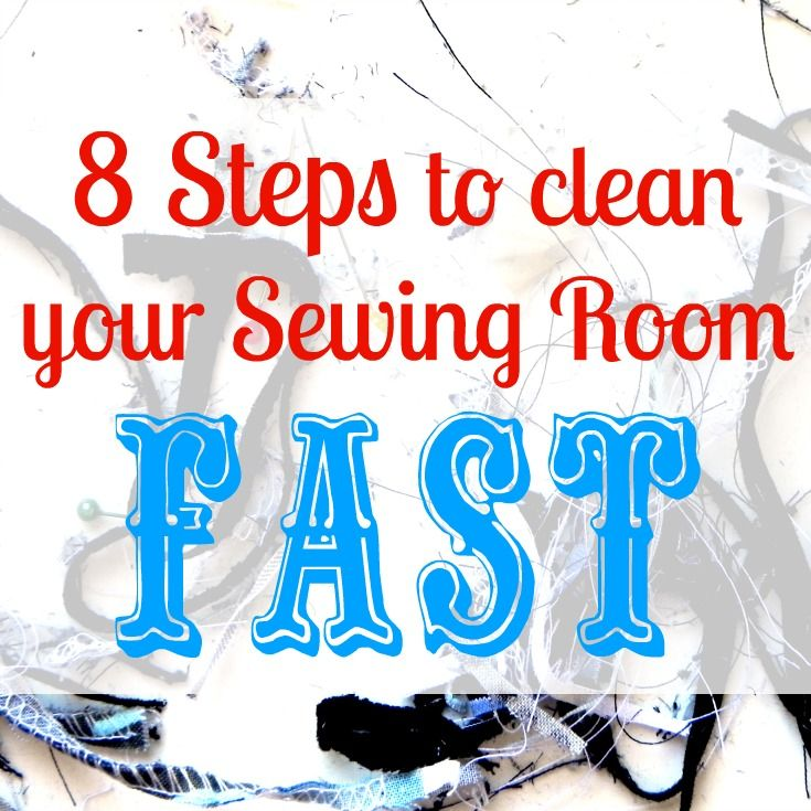 8 Steps To Clean Your Sewing Room Fast