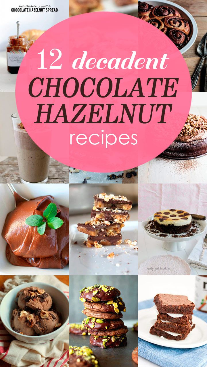 12 Decadent Chocolate Hazelnut Recipes That Go Beyond Nutella - from ...