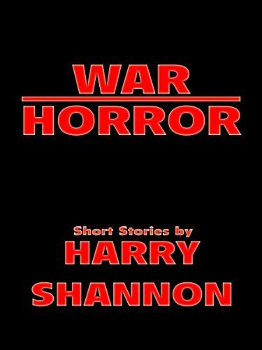 War horror by harry shannon 2 99 author harry shannon 51 pages