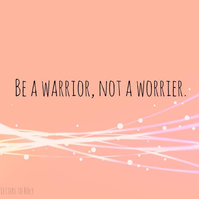 Be a warrior, not a worrier #stressless #emmamildon www.emmamildon