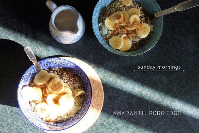 heartybite: SUNDAY MORNINGS + AMARANTH PORRIDGE
