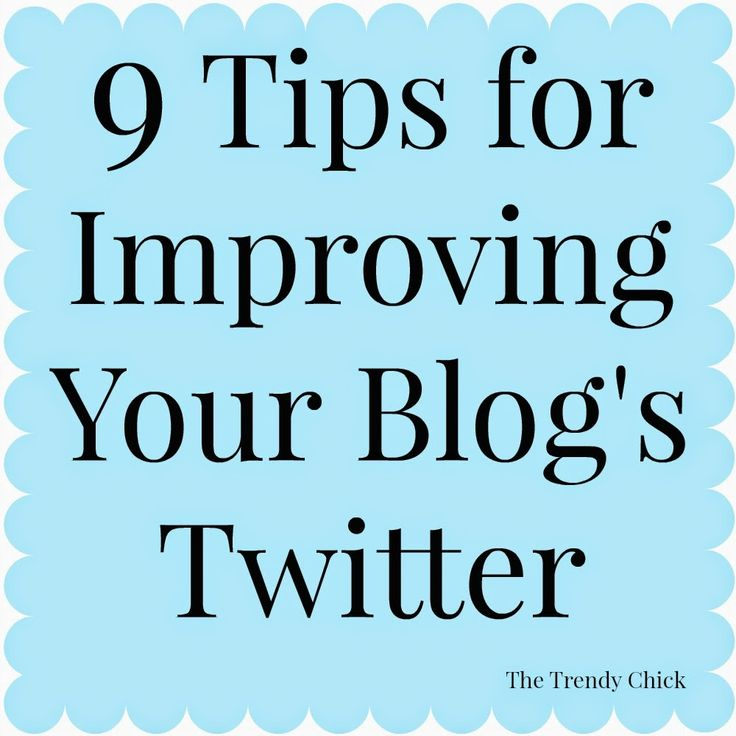 9 Tips For Improving Your Blog's Twitter via The Trendy Chick