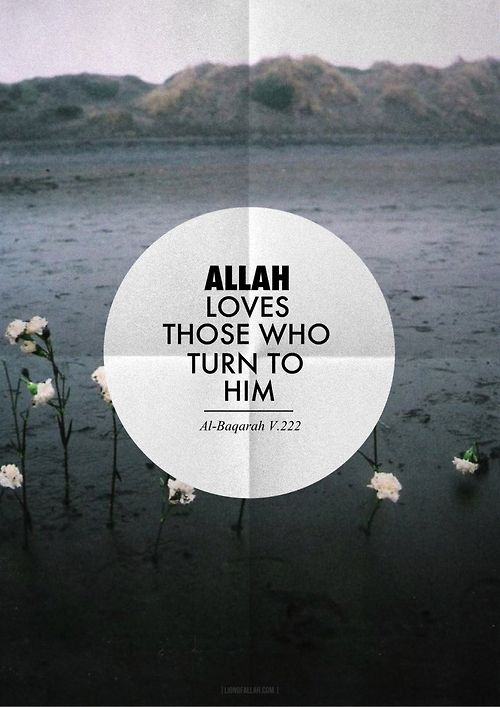 Allah (SWT) loves those who repent and turn to Him constantly. Love me Ya Allah.