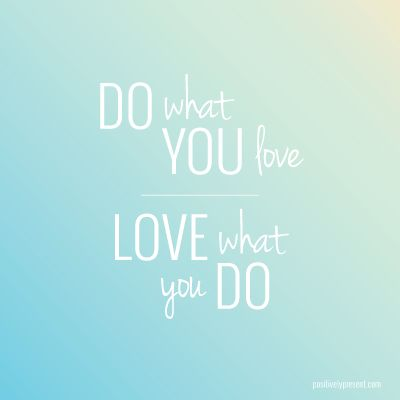 Do What You Love Quotes : ... Your Passion Into a Career - Im so lucky to say I get to do this