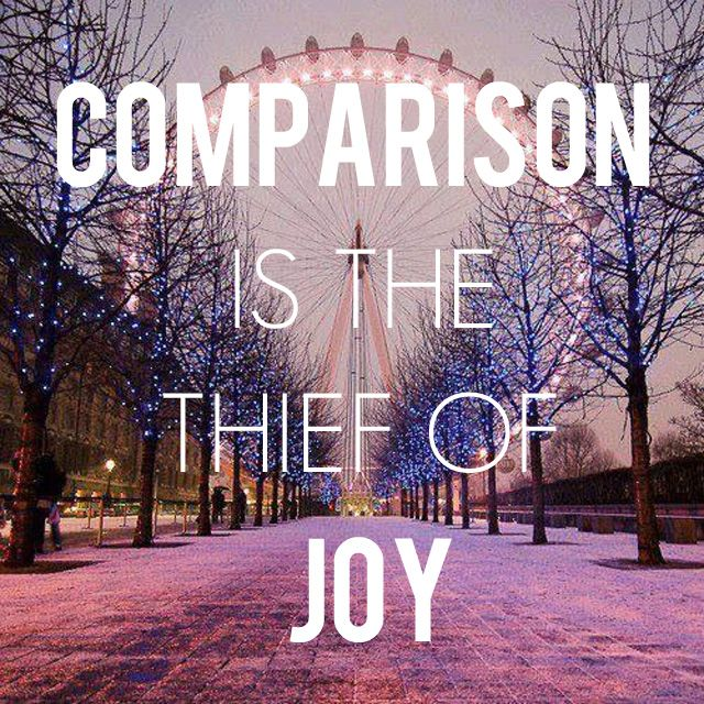 comparison is the thief of joy - read it.