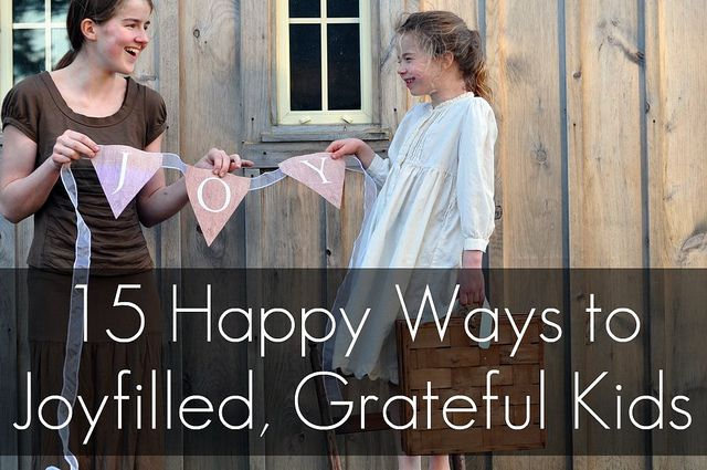 15 Ways to teach kids (and yourself) to be grateful.  And the tips help you to be an overall happier person.