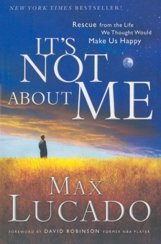 It's Not About Me - Max Lucado