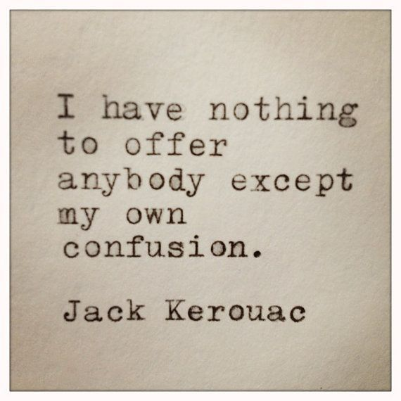 Have nothing to offer anybody except my own confusion quot jack
