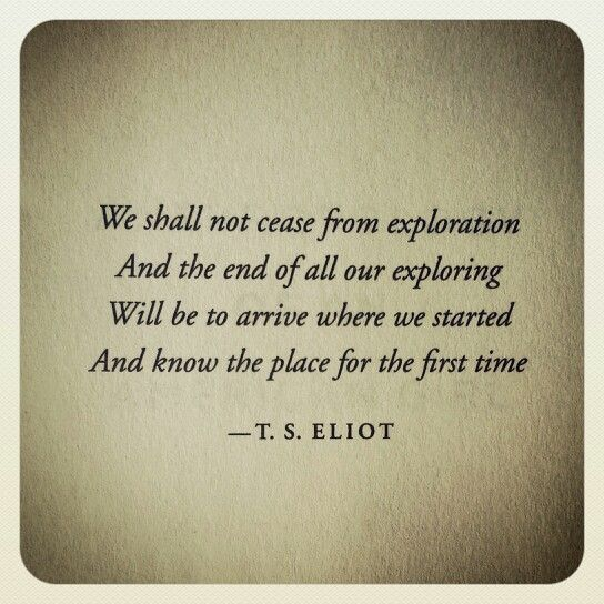 T S Eliot Quotes About Love : Eliot. This is my favorite and only understandable after living a ...