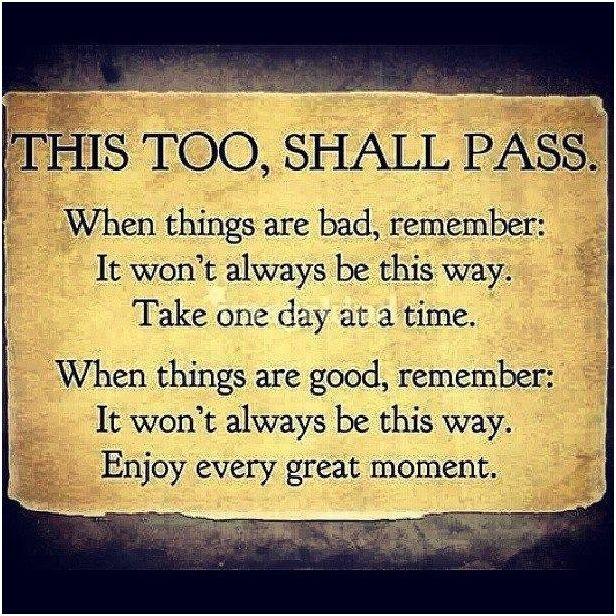 this too, shall pass....