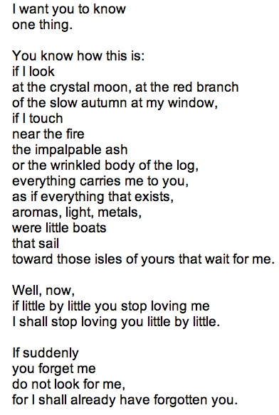 if you forget me by pablo neruda Pablo neruda's deep, passionate love for a woman is expressed in his poem, if you forget me using beautiful imagery and metaphors throughout the poem, neruda.
