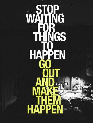 Make what you want happen