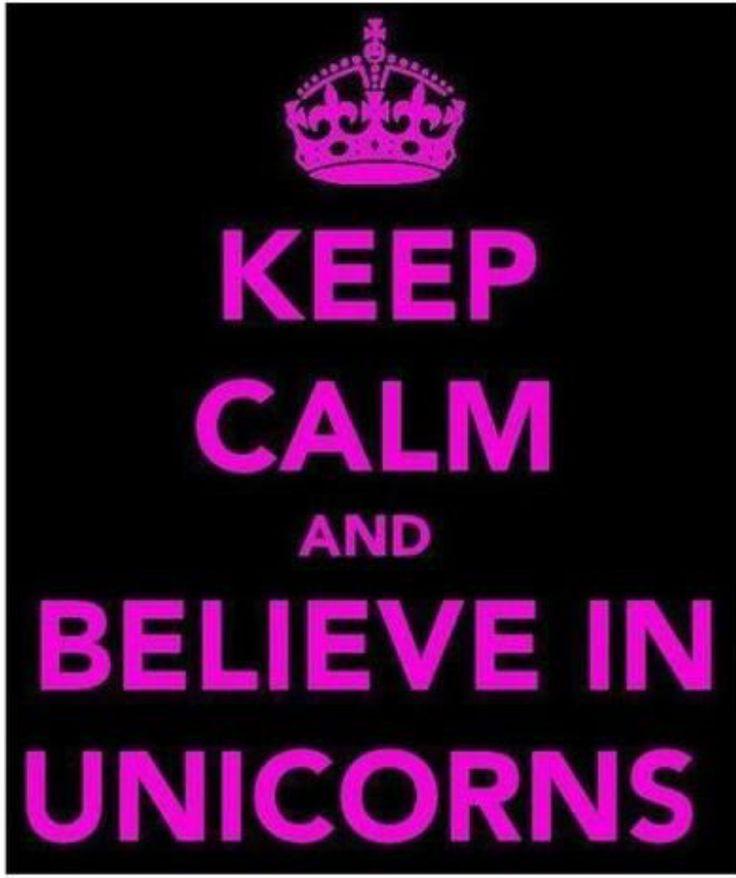 Believe In Unicorns: Keep Calm AND Believe In UNICORNS