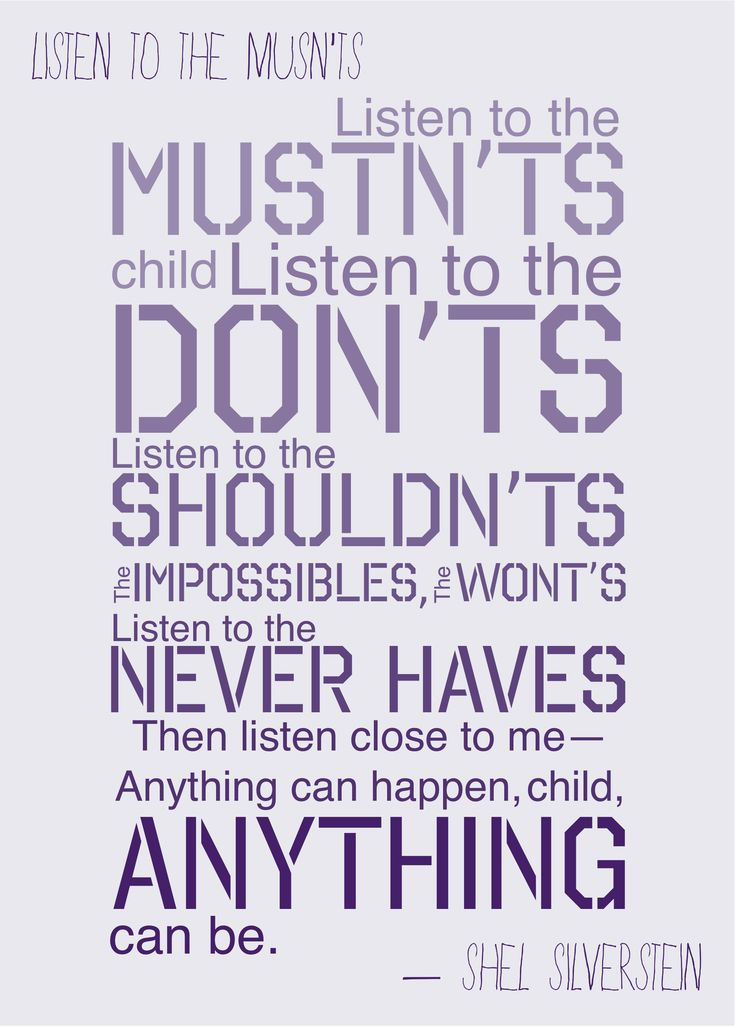 Listen to the mustn'ts, child. Listen to the don't by Shel ...