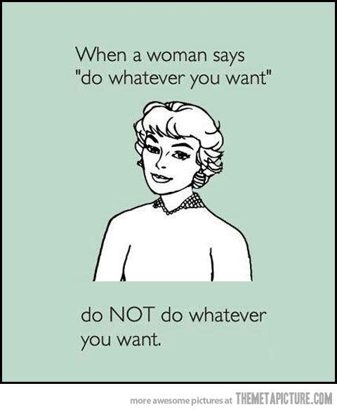 Just don't! What to do when Womens says Do Whatever you want funny humour lol