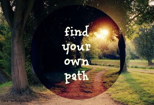 "finding your own path in life Top 50 quotes about discovering your true self 1 ""i can teach anybody how to get what they want out of life the problem is that i can't find your own path."