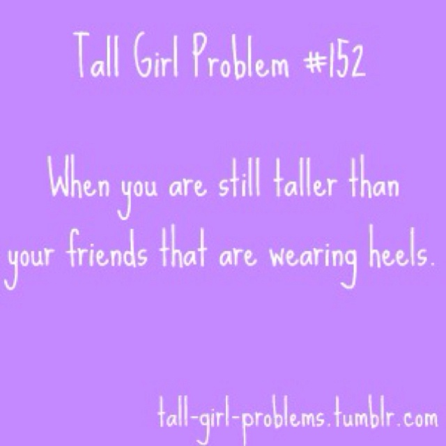 tall girl problems dating Connect to your existing cracked account if you have  avoid social and economic problems  about short women who happen to be dating unusually tall .
