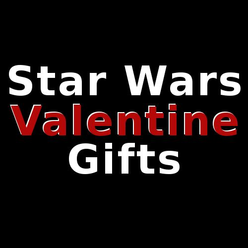 Star Wars Valentines Gifts for Him and Her (Some of these are REALLY ...