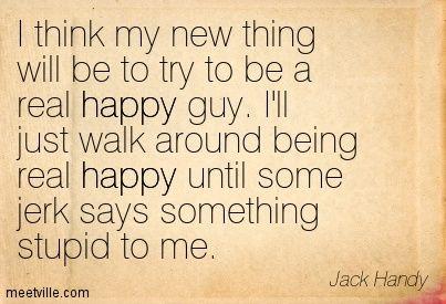 Jack Handey on happiness & jerks