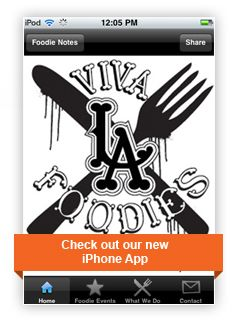 Download the Viva LA Foodies iPhone app for free here at the iTunes store: VivaLAfoodies