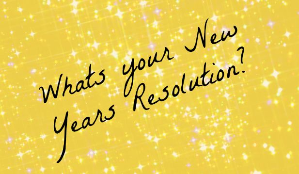 Whats your New Years Resolution???