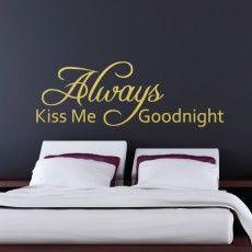 Always kiss me good night