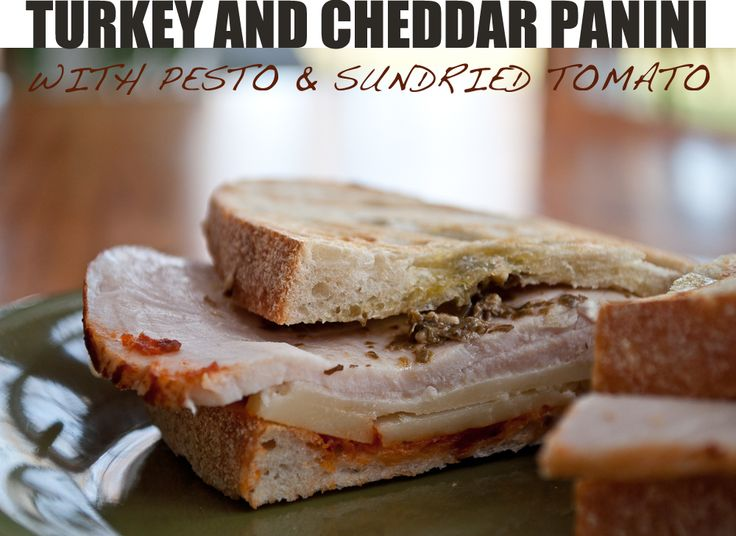 ... : Recipe | Turkey and Cheddar Panini With Pesto and Sundried Tomato
