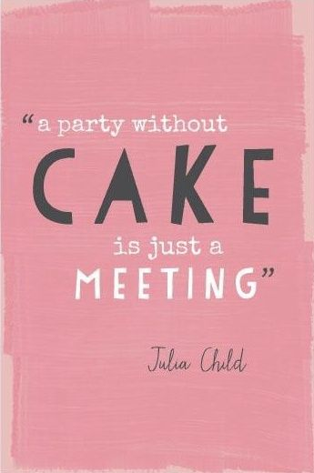 A party without a cake...is just a meeting! - Julia Child:: Words to Live By:: Quotes - P.S:You can lose weight fast using these natural drops from-> XRasp.com