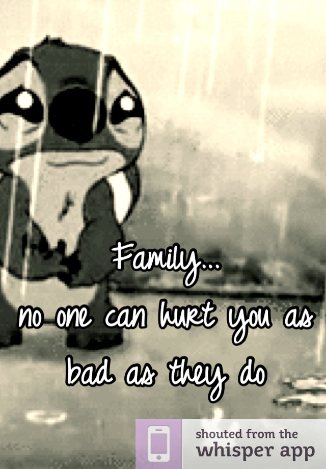 Quotes About Family Hurting You Family... no on...