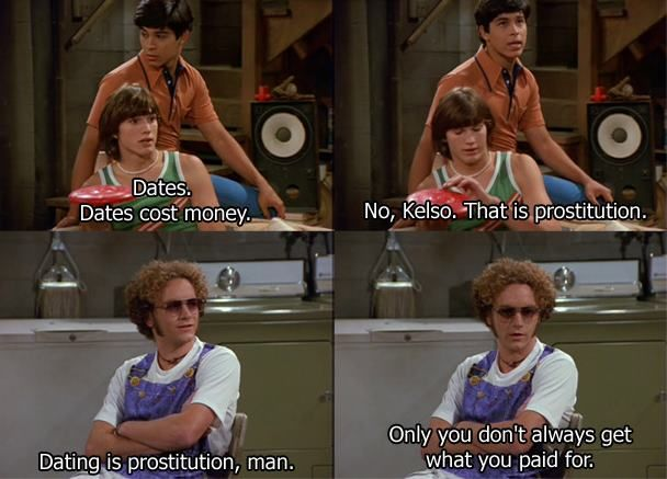 Dating is prostituition that 70s show quotes