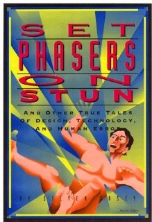 Set Phasers on Stun: And Other True Tales of Design, Technology, and Human Error by Steven Casey