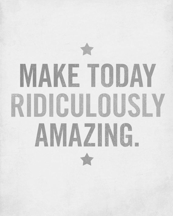 Make today (and every day) ridiculously #amazing. #SpreadTheLove #PlaceboEffect