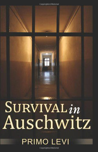 primo levis survival in auschwitz Start studying primo levi, survival in auschwitz learn vocabulary, terms, and more with flashcards, games, and other study tools.
