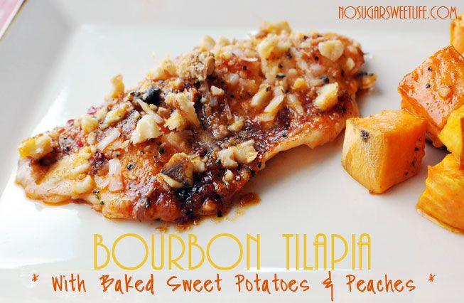 Bourbon Tilapia w/Baked Sweet Potatoes & Peaches   The No Sugar Sweet ...