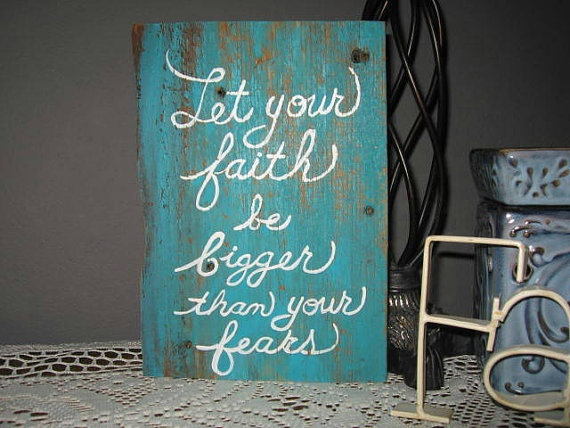 Reclaimed Wood Barnwood Sign Let Your Faith be bigger than your fears.