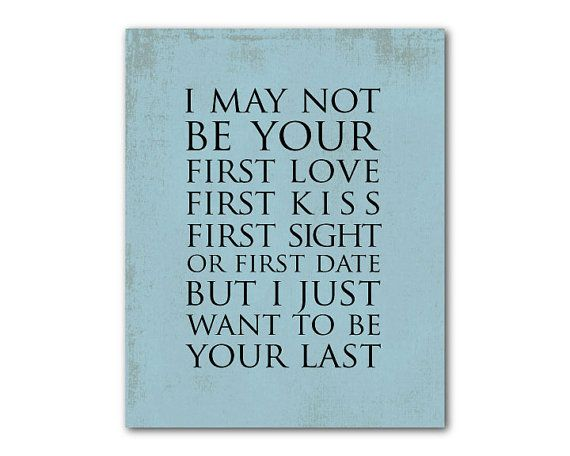 Anniversary gift i may not be your first love kiss quote firs