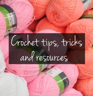 Crochet Tips : Crochet tips, tricks and resources
