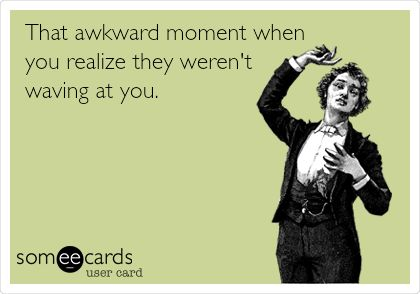 Awkward...all the time I do this...